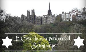 #Edimburgo : 5 cose da fare assolutamente