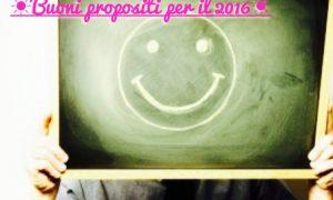 I miei buoni propositi per il 2016